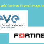 How To add Fortinet Firewall Image to Eve-ng