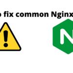 How to fix common Nginx Errors