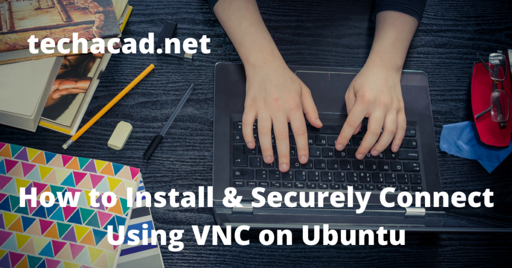 How to Install & Securely Connect Using VNCto